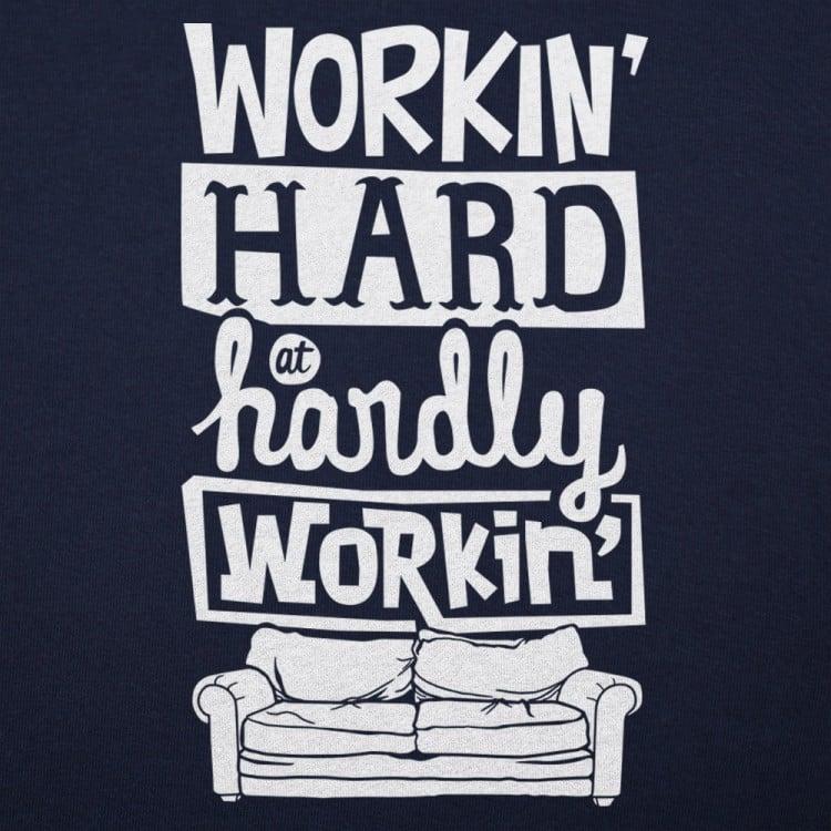Workin Hard, Hardly Workin