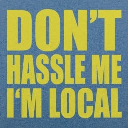 Don't Hassle Me I'm Local