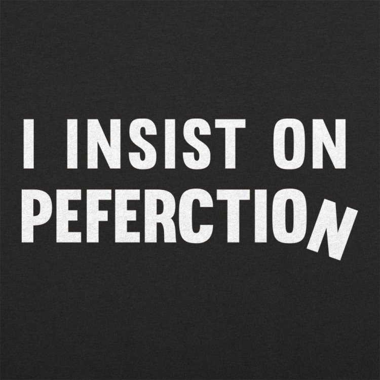 Insist On Perfection