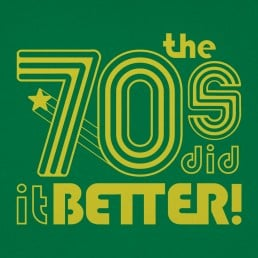 The 70s Did It Better