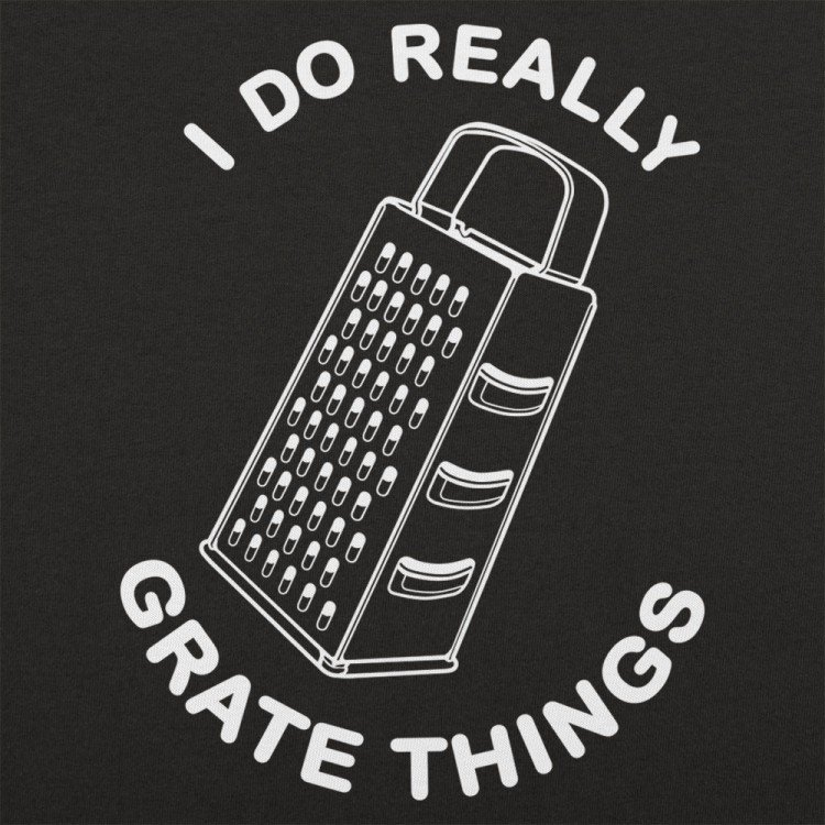 I Do Grate Things