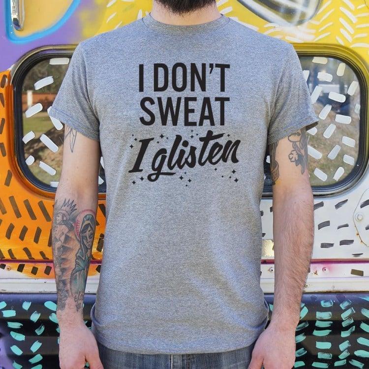 I Don't Sweat I Glisten