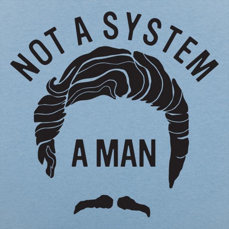 Not A System, A Man