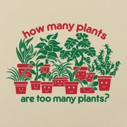 Too Many Plants