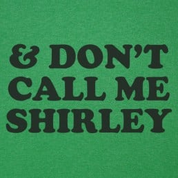 & Don't Call Me Shirley