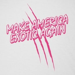 Make America Exotic Again