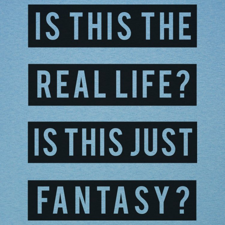 Real Life Or Fantasy?
