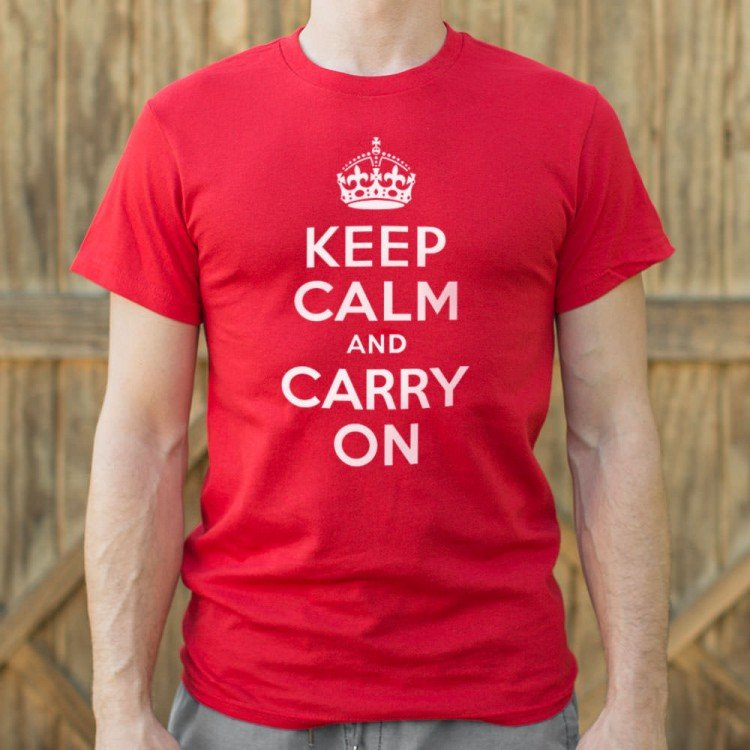 Keep Calm And Carry On T Shirt 6