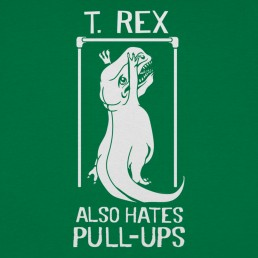 T. Rex Also Hates Pull Ups