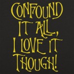 Confound It All