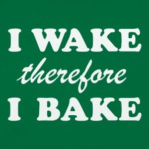 I Wake Therefore I Bake