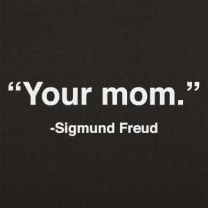 Your Mom, Sigmund Freud