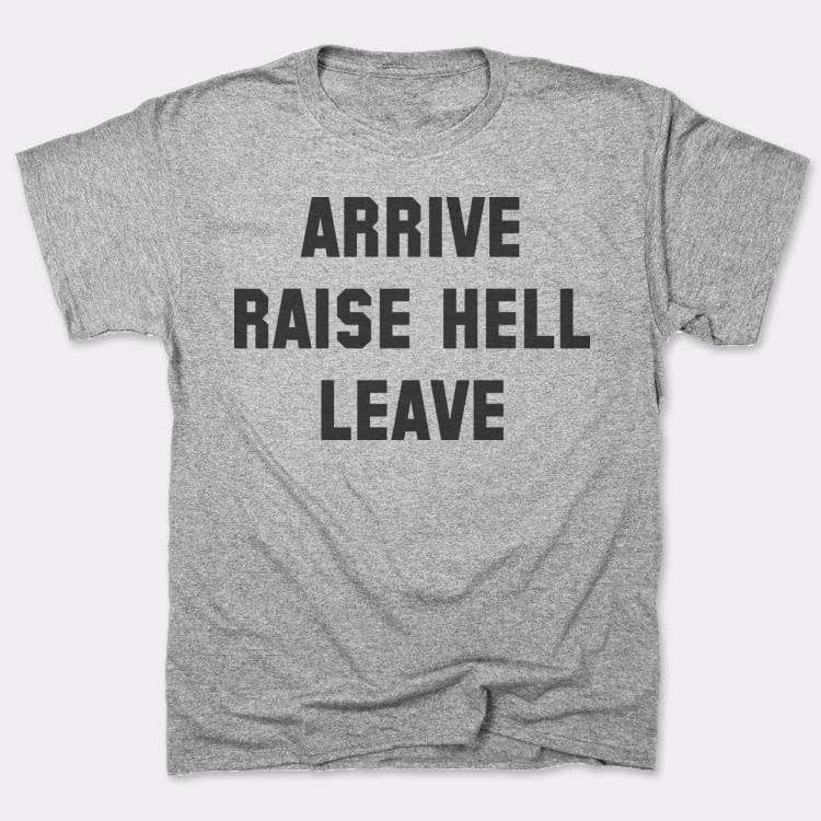 Arrive{{--}}Raise Hell{{--}}Leave
