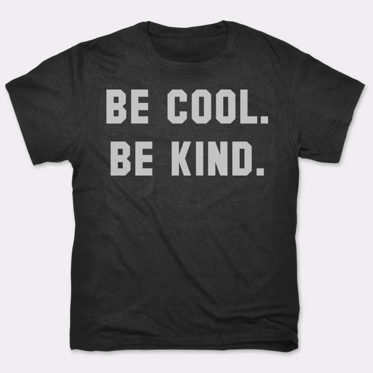 Be Cool. Be Kind.