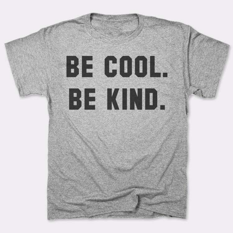 Be cool.{{--}}Be kind.