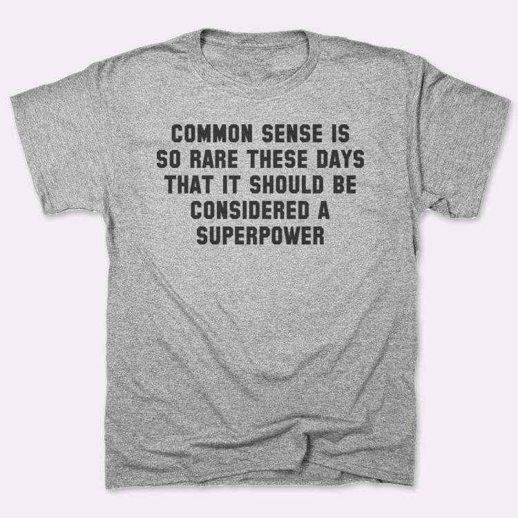 Common sense is{{--}}so rare these days{{--}}that it should be considered a superpower