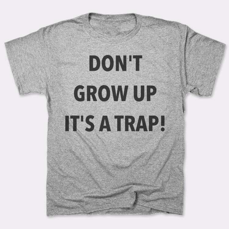 Don't{{--}}Grow Up{{--}}It's A Trap!