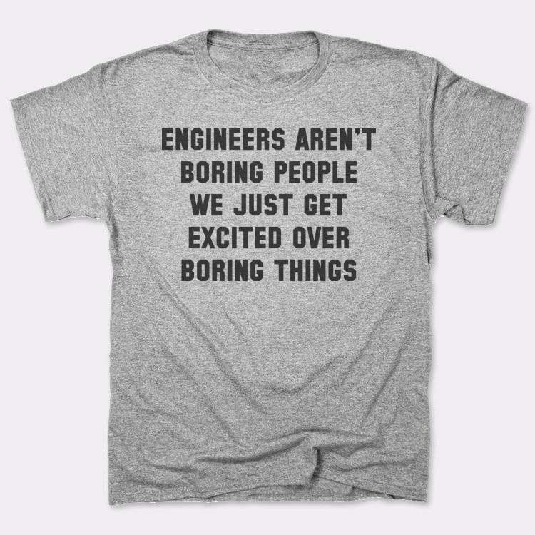Engineers aren't boring people{{--}}we just get excited over boring things