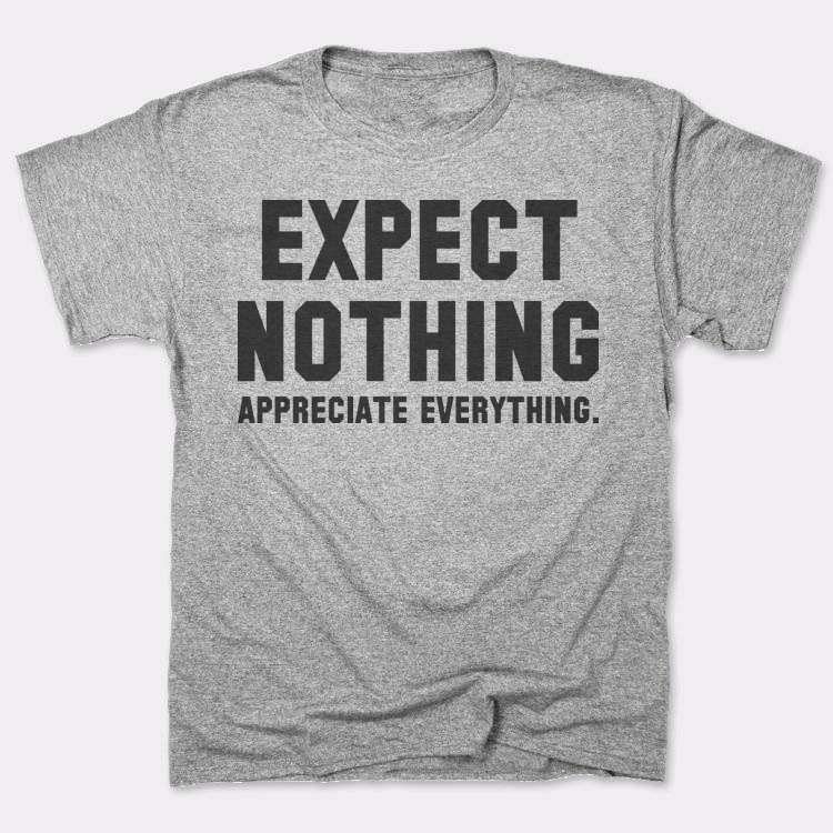 Expect Nothing Appreciate Everything.