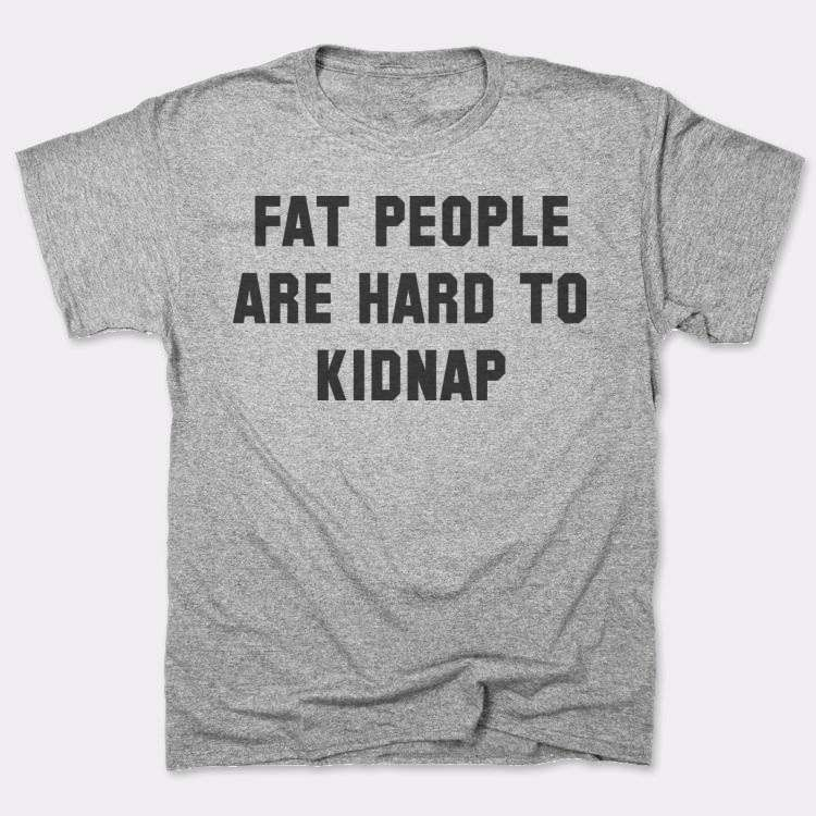 Fat People Are Hard To Kidnap