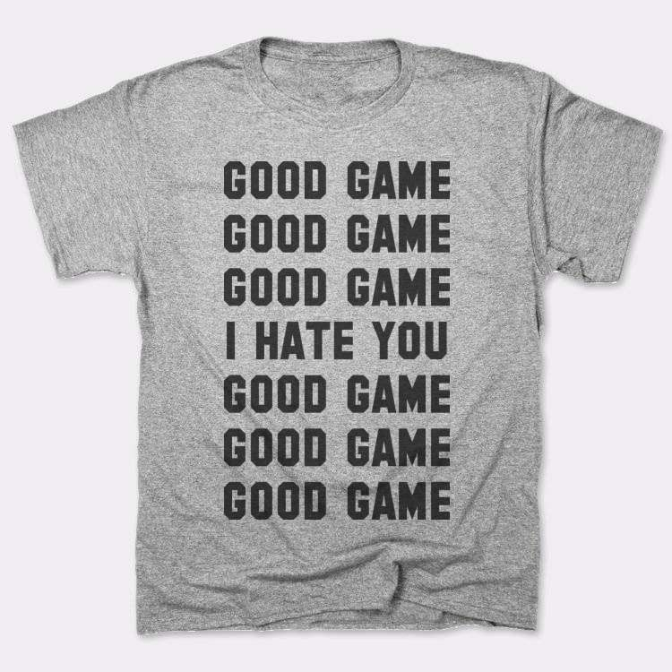 GOOD GAME{{--}}GOOD GAME{{--}}GOOD GAME{{--}}I HATE YOU{{--}}GOOD GAME{{--}}GOOD GAME{{--}}GOOD GAME