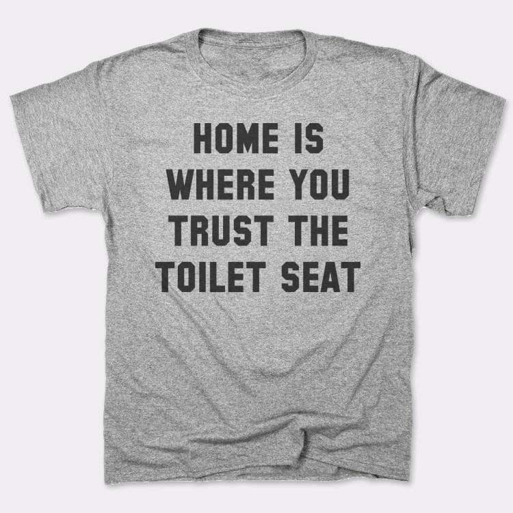 Home is{{--}}where you{{--}}trust the{{--}}toilet seat