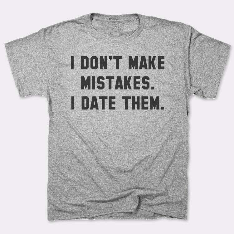 I don't make mistakes.{{--}}I date them.