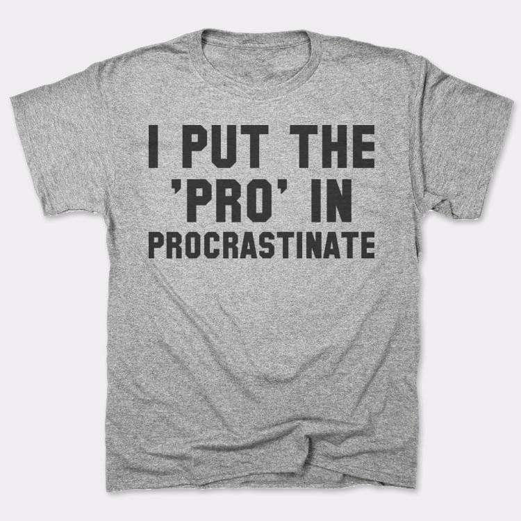 I put the{{--}}'pro' in procrastinate