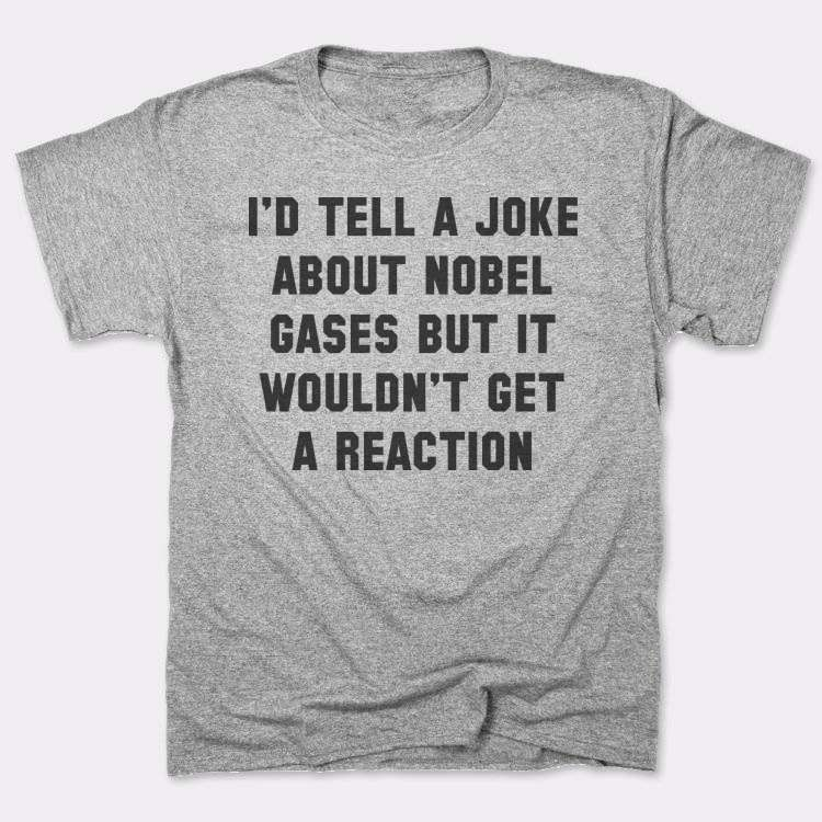I'd tell a joke{{--}}about nobel gases but it wouldn't get{{--}}a reaction