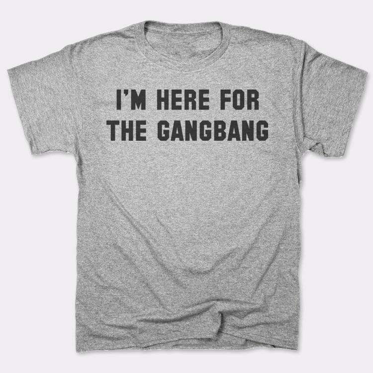 I'm Here For The Gangbang