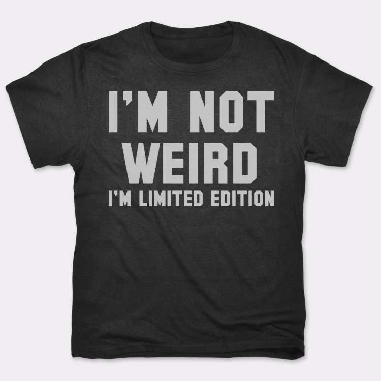 I'm Not Weird: I'm Limited Edition