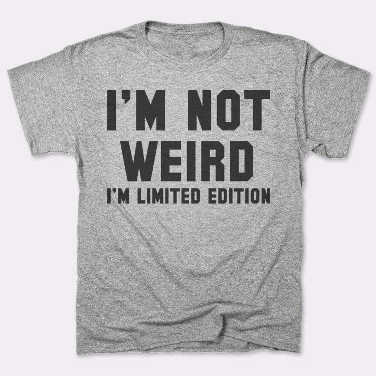 I'm not weird I'm limited edition