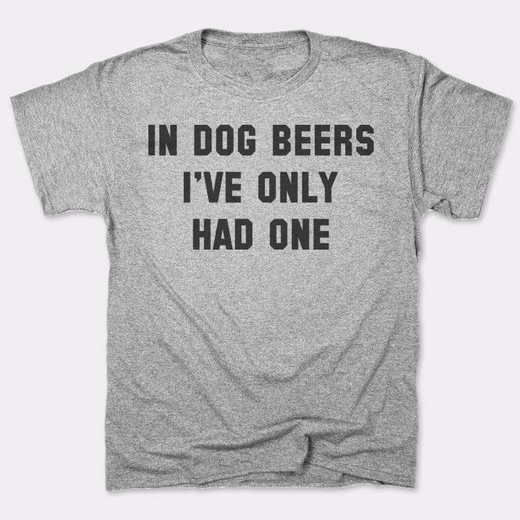 In Dog Beers I've Only{{--}}Had One