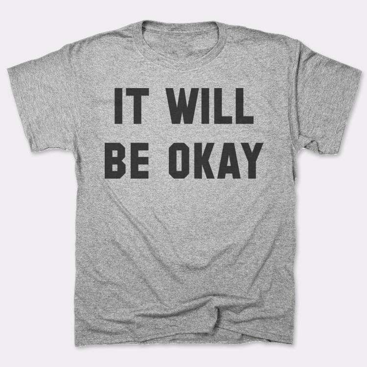 It will{{--}}be okay