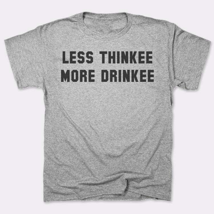 Less thinkee more drinkee