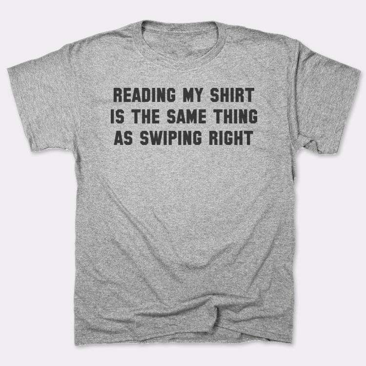 Reading my shirt is the same thing as swiping right