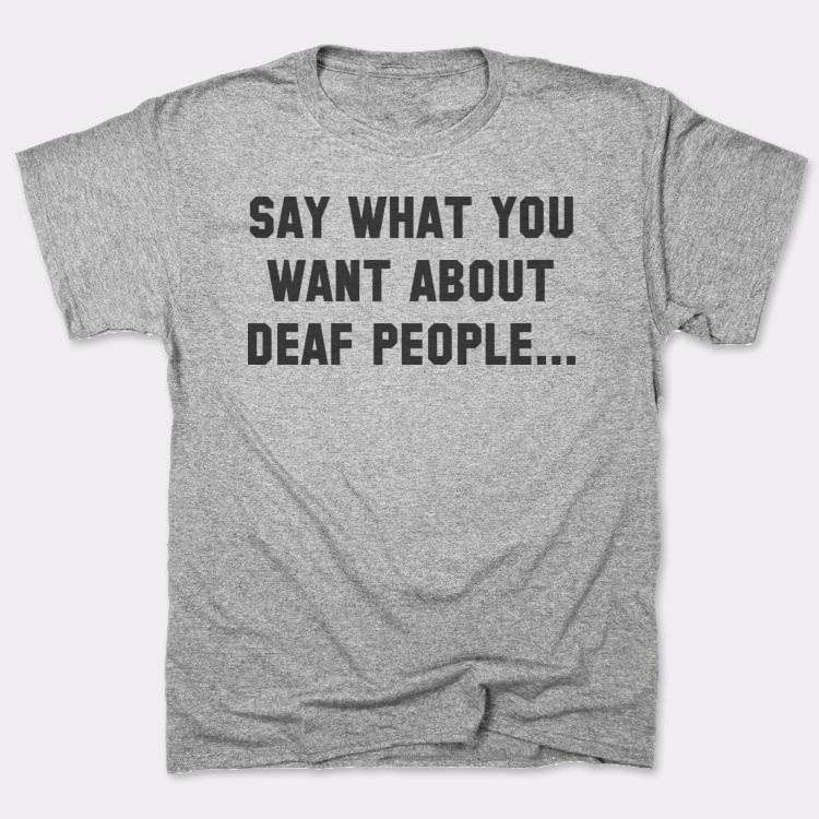 Say what you want about deaf people...
