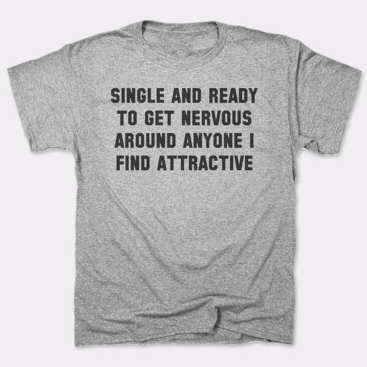Single and ready to get nervous around anyone i find attractive