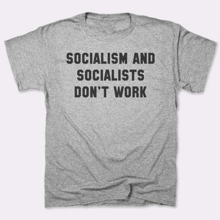 socialism and socialists don't work