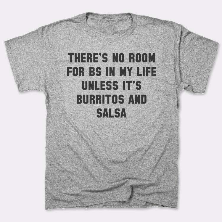 There's no room for BS in my life unless it's Burritos and Salsa