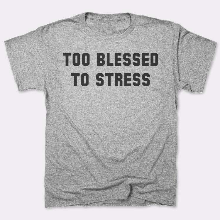 Too Blessed To Stress