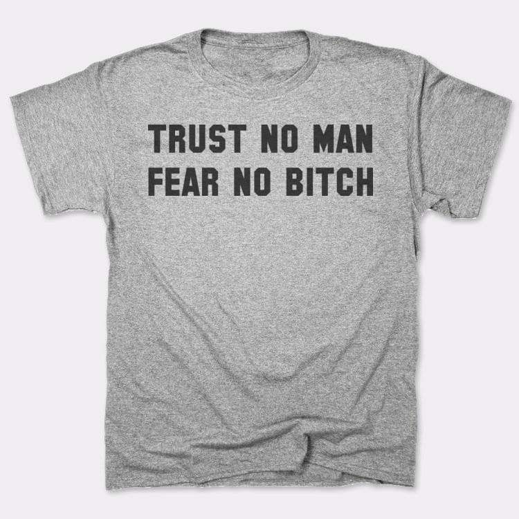 Trust no man Fear no bitch