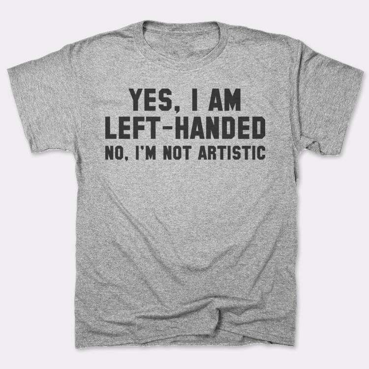 Yes, I am left-handed No, I'm not artistic