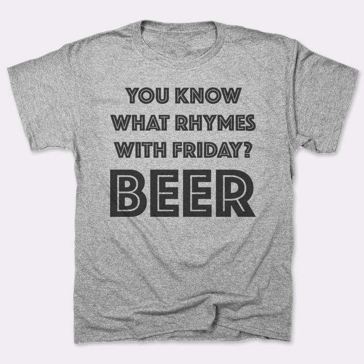You know what rhymes with Friday? Beer