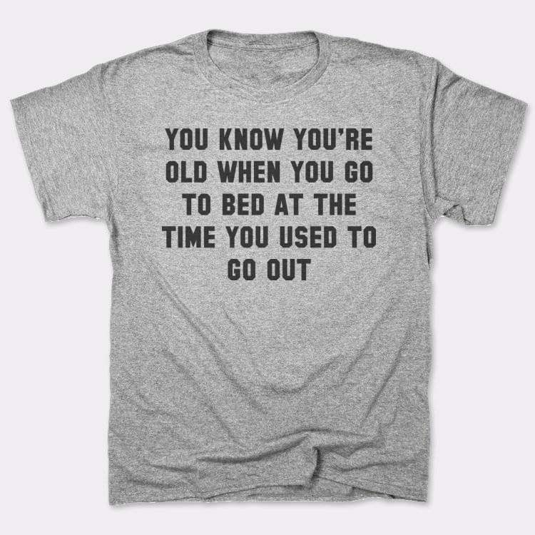You know you're old when you go to bed at the time you used to go out