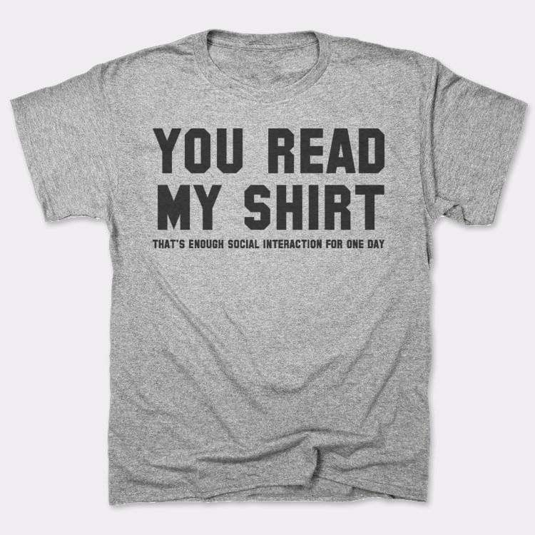 You Read{{--}}My Shirt That's Enough Social Interaction For One Day