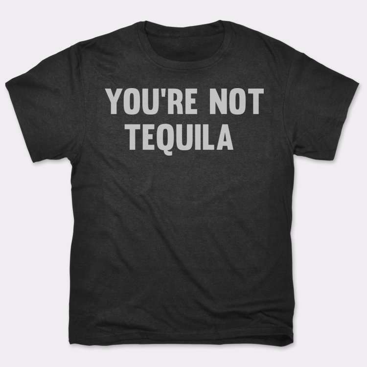 You're Not Tequila